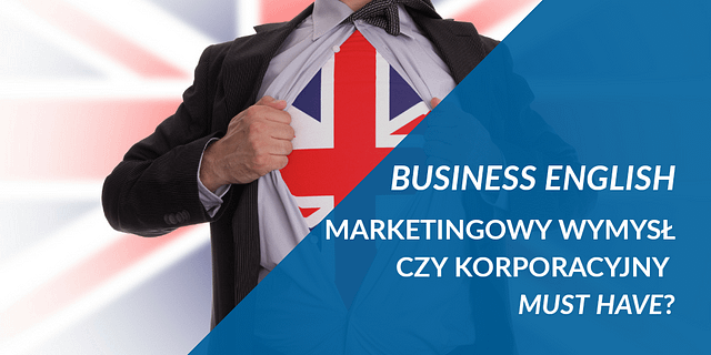 Business English - marketingowy wymysł czy korporacyjny must have?